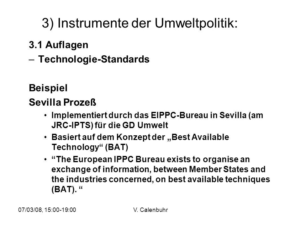 07/03/08, 15:00-19:00V. Calenbuhr 3) Instrumente der Umweltpolitik: 3.1 Auflagen –Technologie-Standards Beispiel Sevilla Prozeß Implementiert durch da