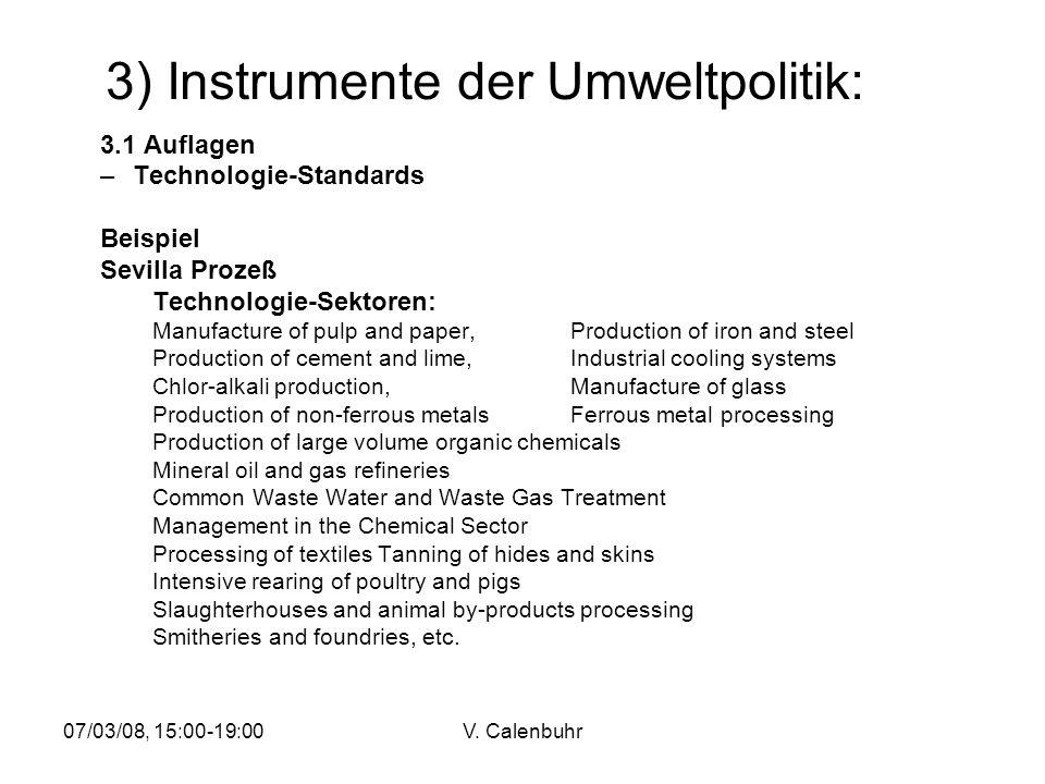 07/03/08, 15:00-19:00V. Calenbuhr 3) Instrumente der Umweltpolitik: 3.1 Auflagen –Technologie-Standards Beispiel Sevilla Prozeß Technologie-Sektoren: