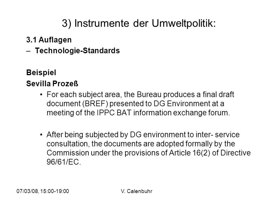 07/03/08, 15:00-19:00V. Calenbuhr 3) Instrumente der Umweltpolitik: 3.1 Auflagen –Technologie-Standards Beispiel Sevilla Prozeß For each subject area,