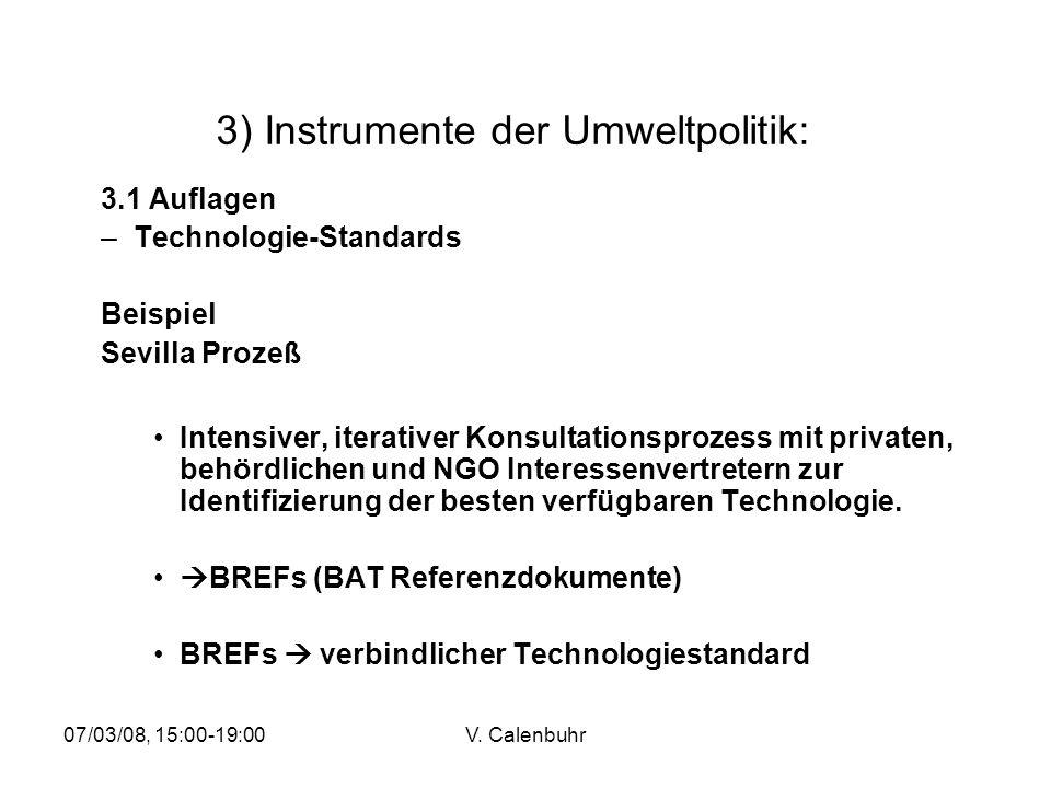 07/03/08, 15:00-19:00V. Calenbuhr 3) Instrumente der Umweltpolitik: 3.1 Auflagen –Technologie-Standards Beispiel Sevilla Prozeß Intensiver, iterativer