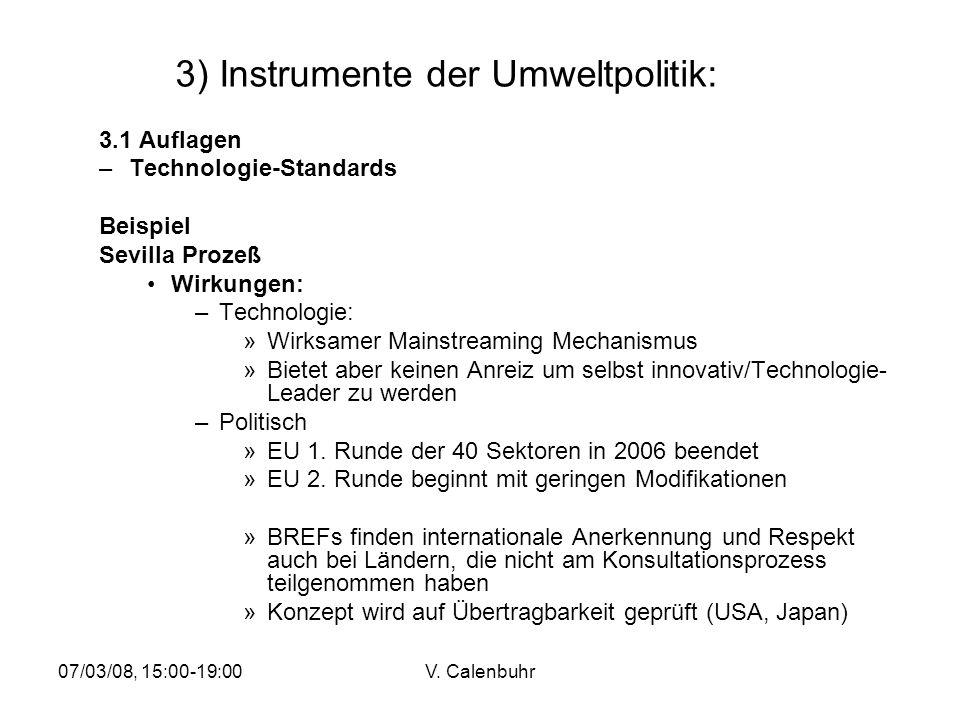 07/03/08, 15:00-19:00V. Calenbuhr 3) Instrumente der Umweltpolitik: 3.1 Auflagen –Technologie-Standards Beispiel Sevilla Prozeß Wirkungen: –Technologi