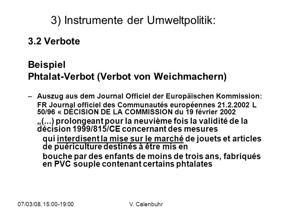 07/03/08, 15:00-19:00V. Calenbuhr 3) Instrumente der Umweltpolitik: 3.2 Verbote Beispiel Phtalat-Verbot (Verbot von Weichmachern) –Auszug aus dem Jour