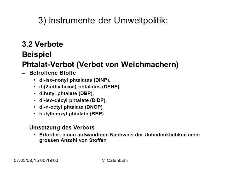 07/03/08, 15:00-19:00V. Calenbuhr 3) Instrumente der Umweltpolitik: 3.2 Verbote Beispiel Phtalat-Verbot (Verbot von Weichmachern) –Betroffene Stoffe d