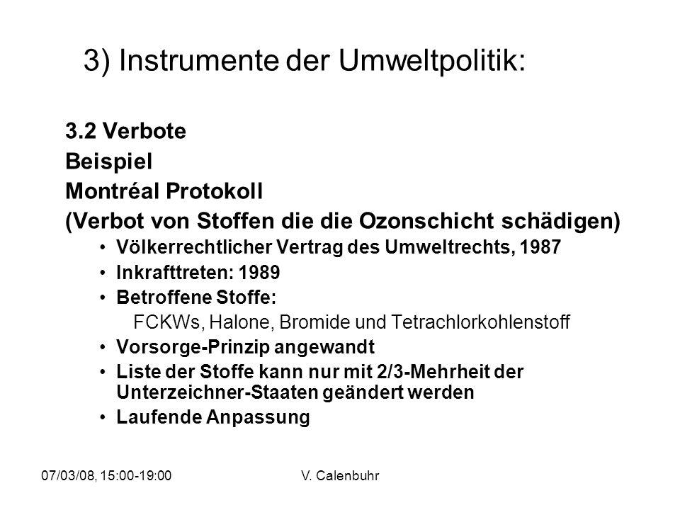 07/03/08, 15:00-19:00V. Calenbuhr 3) Instrumente der Umweltpolitik: 3.2 Verbote Beispiel Montréal Protokoll (Verbot von Stoffen die die Ozonschicht sc
