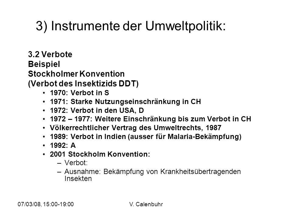07/03/08, 15:00-19:00V. Calenbuhr 3) Instrumente der Umweltpolitik: 3.2 Verbote Beispiel Stockholmer Konvention (Verbot des Insektizids DDT) 1970: Ver
