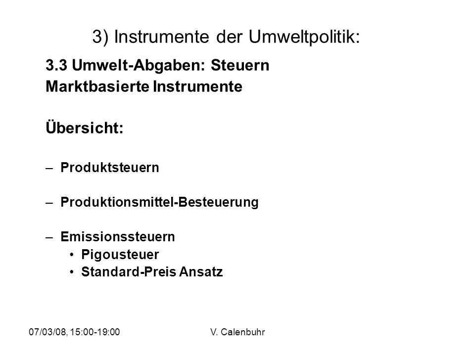 07/03/08, 15:00-19:00V. Calenbuhr 3) Instrumente der Umweltpolitik: 3.3 Umwelt-Abgaben: Steuern Marktbasierte Instrumente Übersicht: –Produktsteuern –