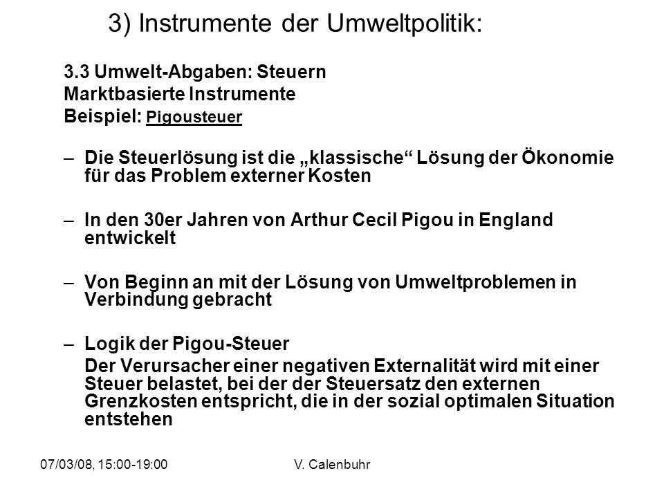 07/03/08, 15:00-19:00V. Calenbuhr 3) Instrumente der Umweltpolitik: 3.3 Umwelt-Abgaben: Steuern Marktbasierte Instrumente Beispiel: Pigousteuer –Die S