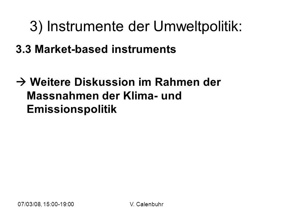 07/03/08, 15:00-19:00V. Calenbuhr 3) Instrumente der Umweltpolitik: 3.3 Market-based instruments Weitere Diskussion im Rahmen der Massnahmen der Klima