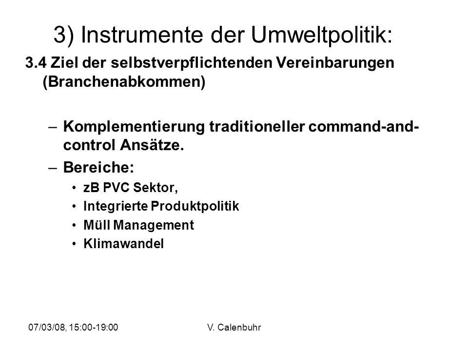 07/03/08, 15:00-19:00V. Calenbuhr 3) Instrumente der Umweltpolitik: 3.4 Ziel der selbstverpflichtenden Vereinbarungen (Branchenabkommen) –Komplementie
