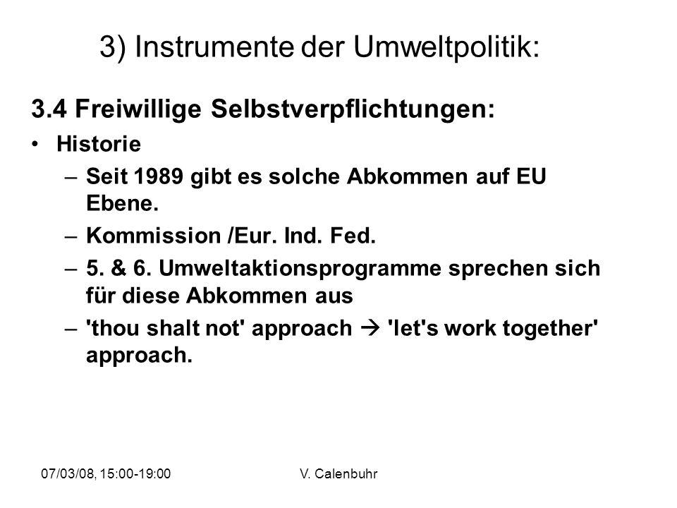 07/03/08, 15:00-19:00V. Calenbuhr 3) Instrumente der Umweltpolitik: 3.4 Freiwillige Selbstverpflichtungen: Historie –Seit 1989 gibt es solche Abkommen