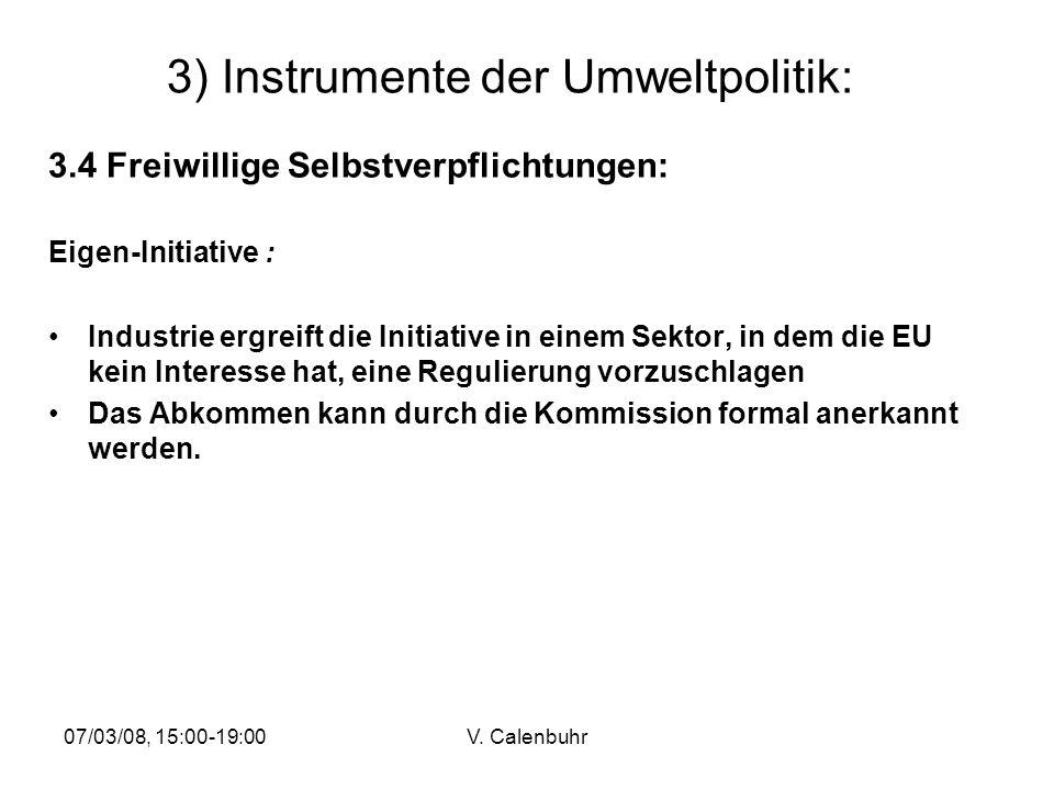 07/03/08, 15:00-19:00V. Calenbuhr 3) Instrumente der Umweltpolitik: 3.4 Freiwillige Selbstverpflichtungen: Eigen-Initiative : Industrie ergreift die I