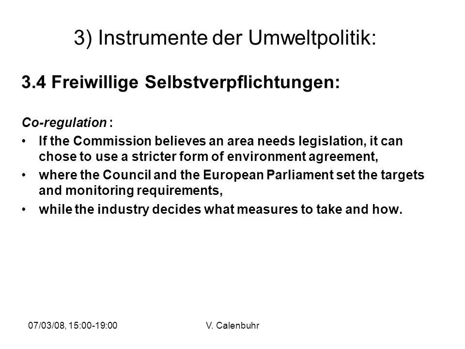 07/03/08, 15:00-19:00V. Calenbuhr 3) Instrumente der Umweltpolitik: 3.4 Freiwillige Selbstverpflichtungen: Co-regulation : If the Commission believes