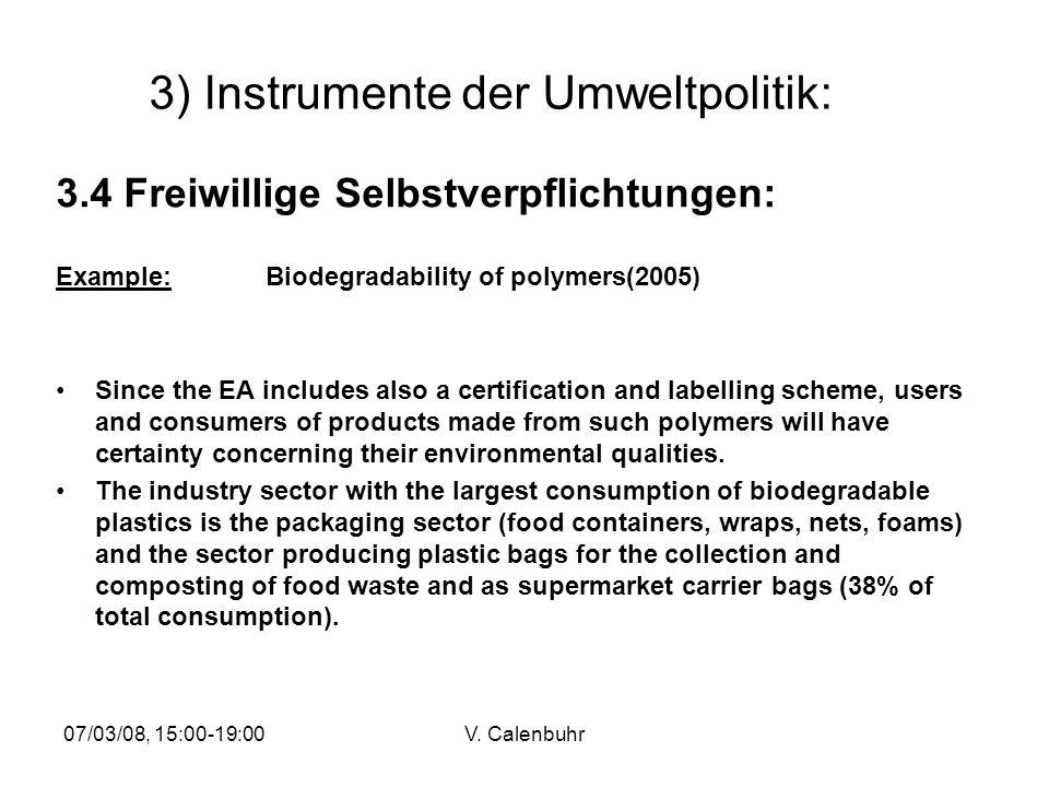 07/03/08, 15:00-19:00V. Calenbuhr 3) Instrumente der Umweltpolitik: 3.4 Freiwillige Selbstverpflichtungen: Example:Biodegradability of polymers(2005)