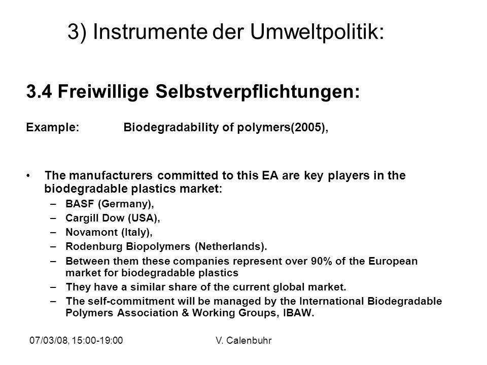 07/03/08, 15:00-19:00V. Calenbuhr 3) Instrumente der Umweltpolitik: 3.4 Freiwillige Selbstverpflichtungen: Example:Biodegradability of polymers(2005),