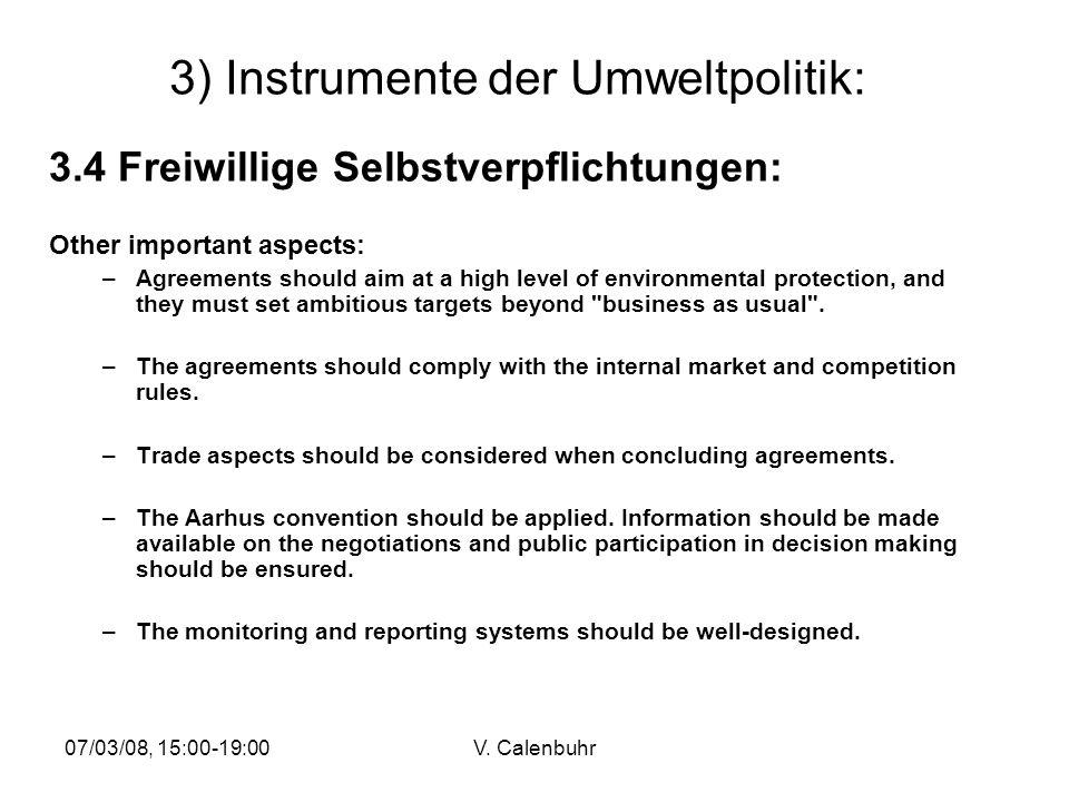 07/03/08, 15:00-19:00V. Calenbuhr 3) Instrumente der Umweltpolitik: 3.4 Freiwillige Selbstverpflichtungen: Other important aspects: –Agreements should