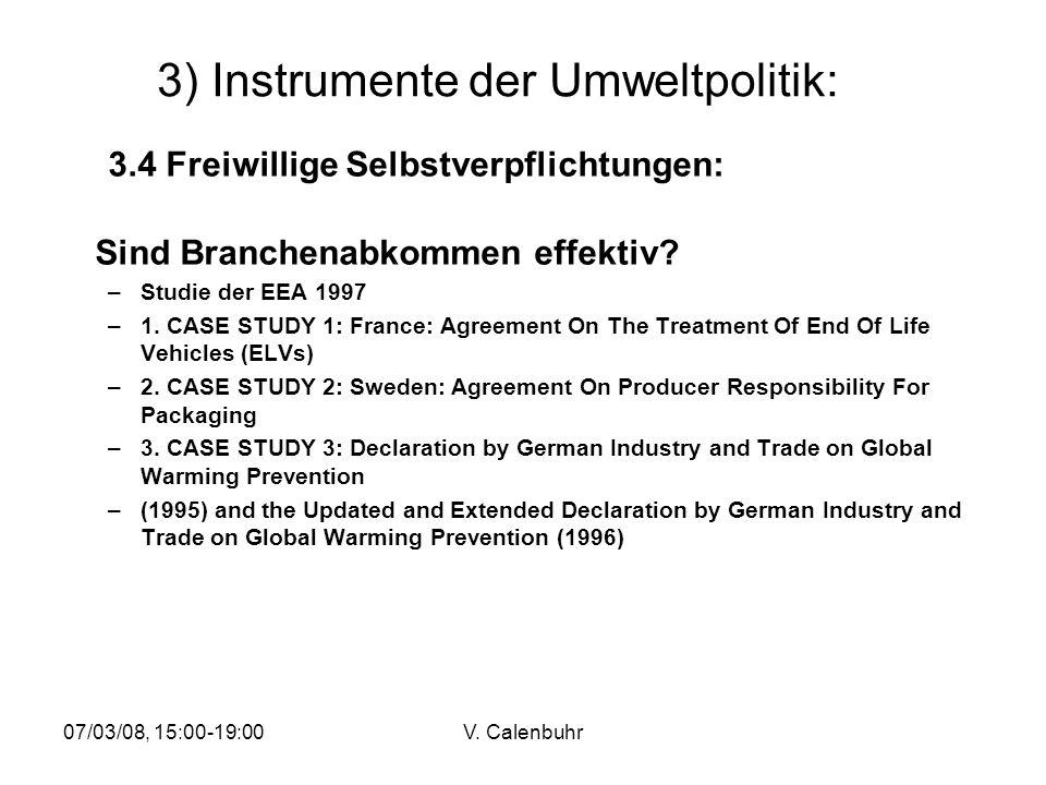 07/03/08, 15:00-19:00V. Calenbuhr 3) Instrumente der Umweltpolitik: 3.4 Freiwillige Selbstverpflichtungen: Sind Branchenabkommen effektiv? –Studie der