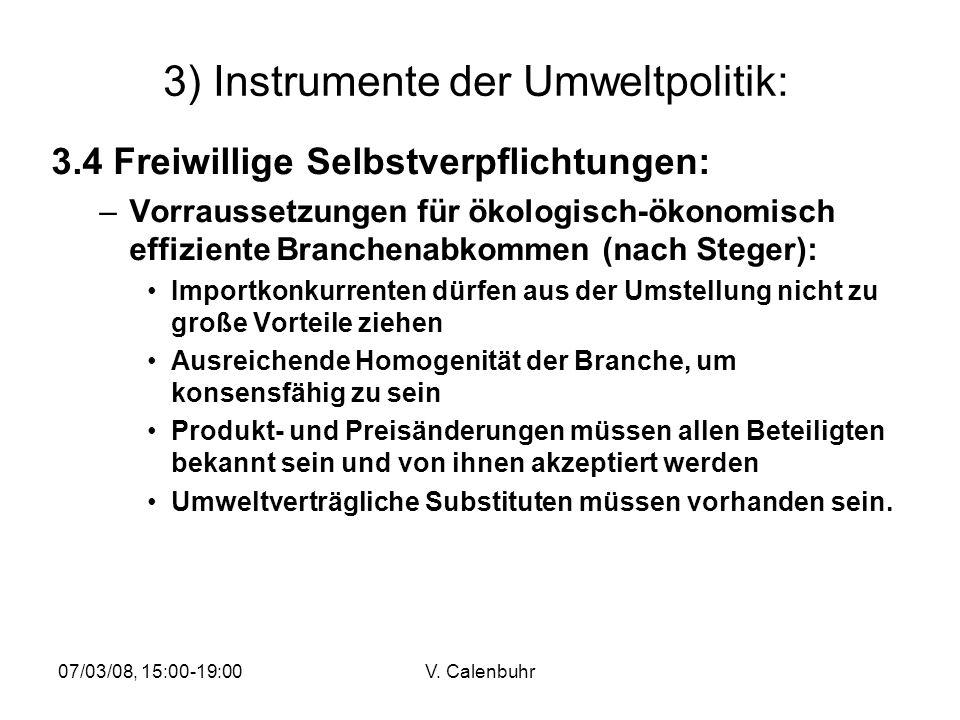 07/03/08, 15:00-19:00V. Calenbuhr 3) Instrumente der Umweltpolitik: 3.4 Freiwillige Selbstverpflichtungen: –Vorraussetzungen für ökologisch-ökonomisch