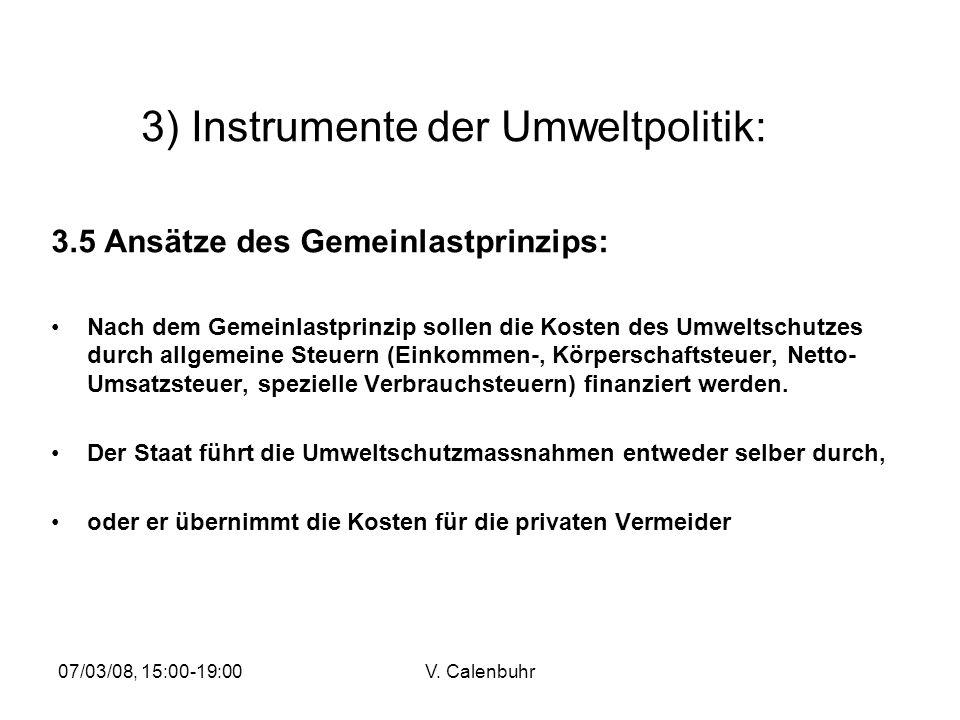 07/03/08, 15:00-19:00V. Calenbuhr 3) Instrumente der Umweltpolitik: 3.5 Ansätze des Gemeinlastprinzips: Nach dem Gemeinlastprinzip sollen die Kosten d