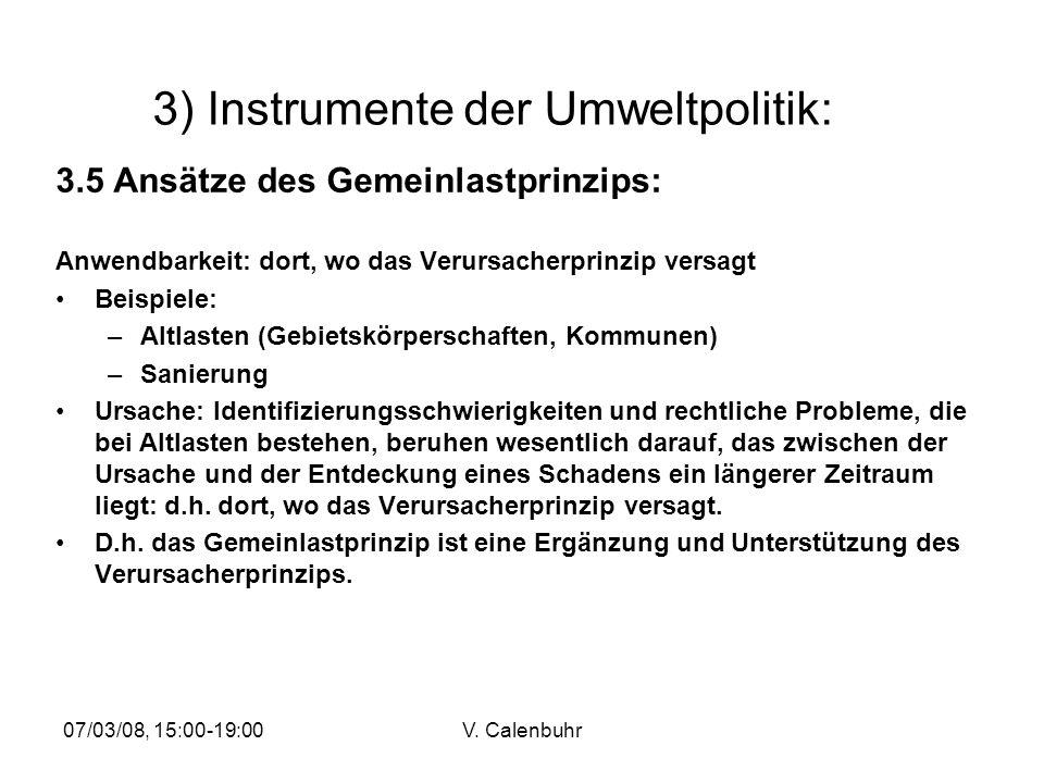 07/03/08, 15:00-19:00V. Calenbuhr 3) Instrumente der Umweltpolitik: 3.5 Ansätze des Gemeinlastprinzips: Anwendbarkeit: dort, wo das Verursacherprinzip