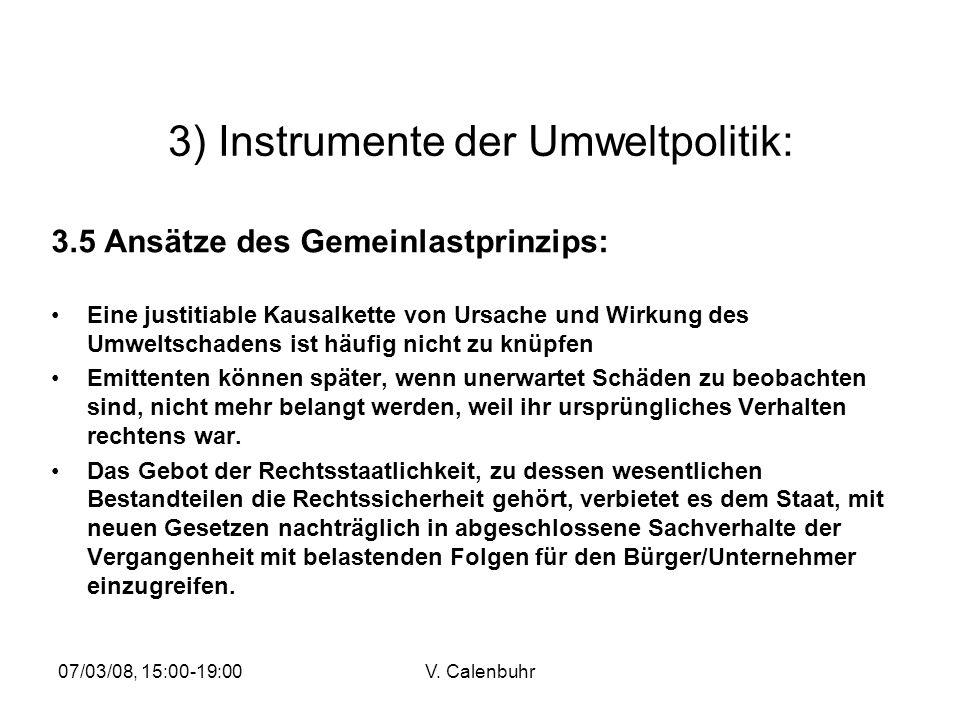07/03/08, 15:00-19:00V. Calenbuhr 3) Instrumente der Umweltpolitik: 3.5 Ansätze des Gemeinlastprinzips: Eine justitiable Kausalkette von Ursache und W