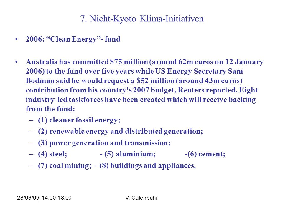 28/03/09, 14:00-18:00V. Calenbuhr 7. Nicht-Kyoto Klima-Initiativen 2006: Clean Energy- fund Australia has committed $75 million (around 62m euros on 1