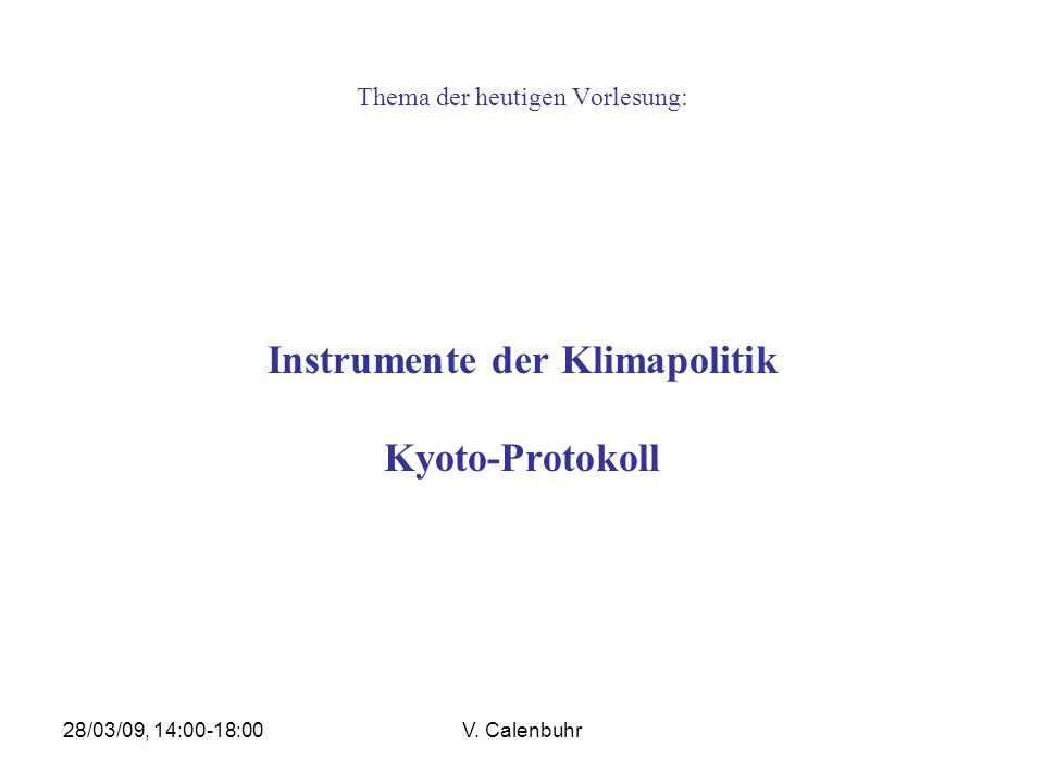 28/03/09, 14:00-18:00V. Calenbuhr 5. Kyoto-Protokoll Was kommt nach Bali (2007)?