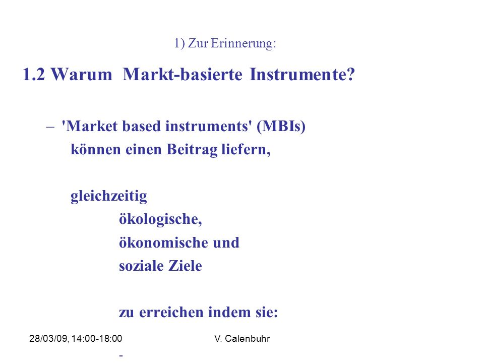28/03/09, 14:00-18:00V.Calenbuhr 1) Zur Erinnerung: 1.2 Warum Markt-basierte Instrumente.