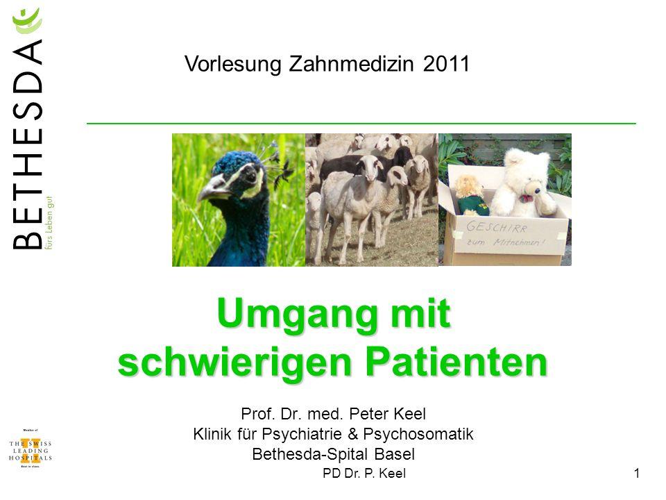 PD Dr. P. Keel1 Umgang mit schwierigen Patienten Prof. Dr. med. Peter Keel Klinik für Psychiatrie & Psychosomatik Bethesda-Spital Basel Vorlesung Zahn