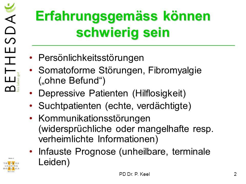 PD Dr. P. Keel2 Erfahrungsgemäss können schwierig sein Persönlichkeitsstörungen Somatoforme Störungen, Fibromyalgie (ohne Befund) Depressive Patienten