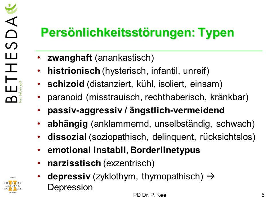 PD Dr. P. Keel5 Persönlichkeitsstörungen: Typen zwanghaft (anankastisch) histrionisch (hysterisch, infantil, unreif) schizoid (distanziert, kühl, isol