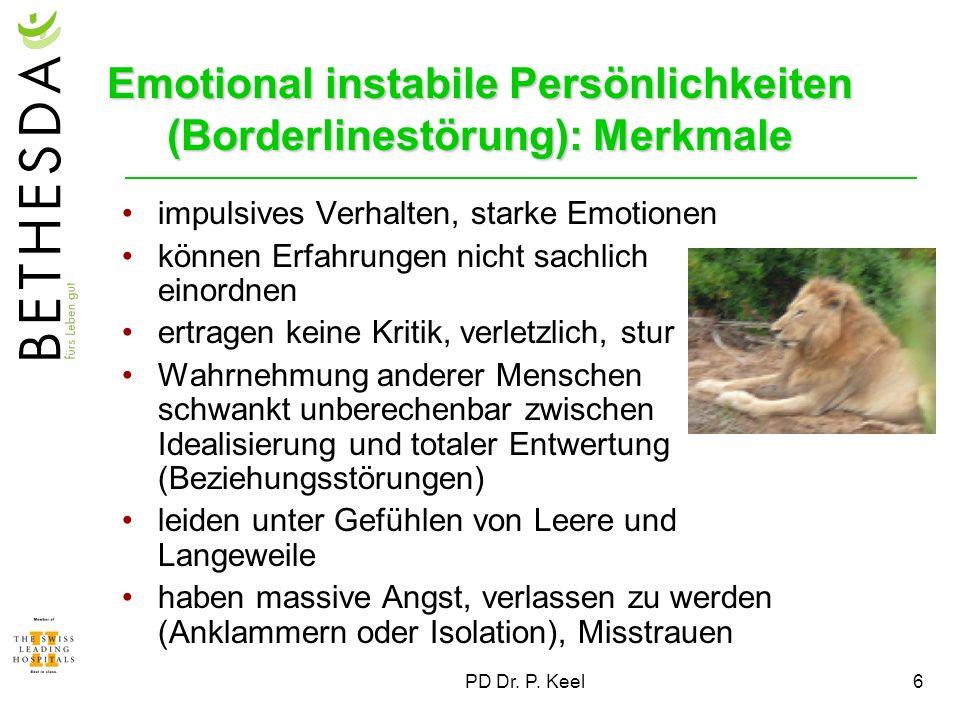 PD Dr. P. Keel6 Emotional instabile Persönlichkeiten (Borderlinestörung): Merkmale impulsives Verhalten, starke Emotionen können Erfahrungen nicht sac