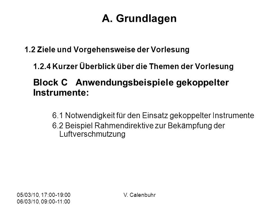 05/03/10, 17:00-19:00 06/03/10, 09:00-11:00 V. Calenbuhr A. Grundlagen 1.2 Ziele und Vorgehensweise der Vorlesung 1.2.4 Kurzer Überblick über die Them