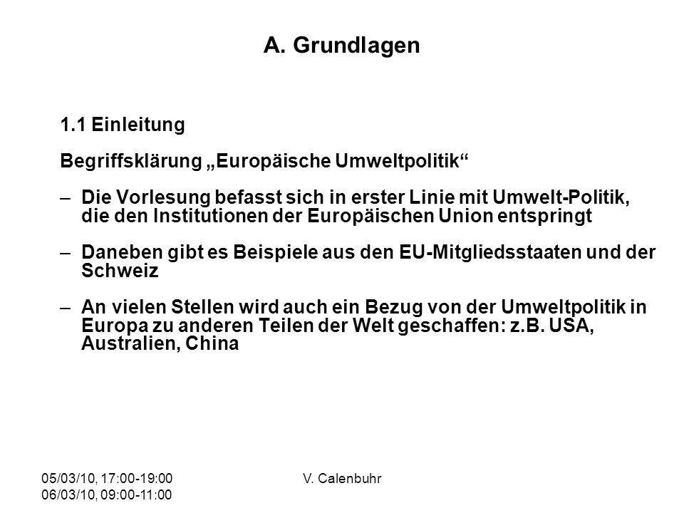 05/03/10, 17:00-19:00 06/03/10, 09:00-11:00 V. Calenbuhr A. Grundlagen 1.1 Einleitung Begriffsklärung Europäische Umweltpolitik –Die Vorlesung befasst