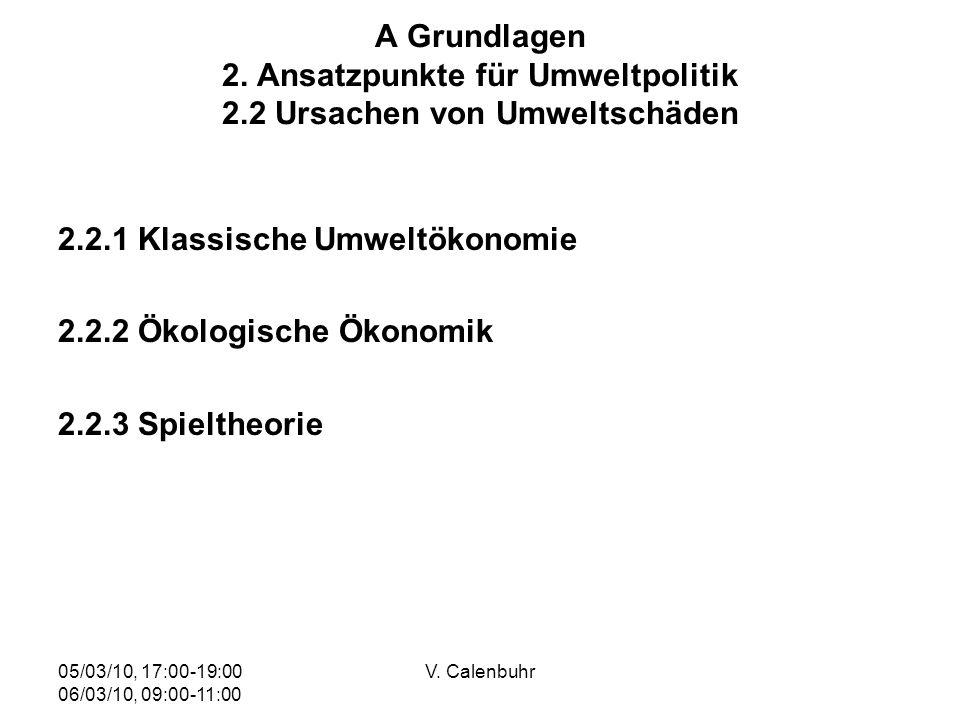 05/03/10, 17:00-19:00 06/03/10, 09:00-11:00 V. Calenbuhr A Grundlagen 2. Ansatzpunkte für Umweltpolitik 2.2 Ursachen von Umweltschäden 2.2.1 Klassisch
