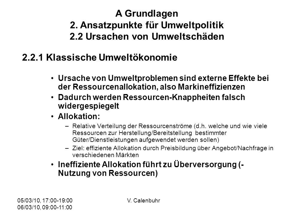 05/03/10, 17:00-19:00 06/03/10, 09:00-11:00 V. Calenbuhr 2.2.1 Klassische Umweltökonomie Ursache von Umweltproblemen sind externe Effekte bei der Ress