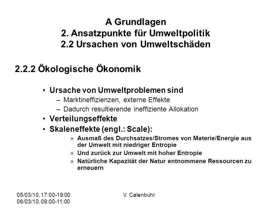 05/03/10, 17:00-19:00 06/03/10, 09:00-11:00 V. Calenbuhr 2.2.2 Ökologische Ökonomik Ursache von Umweltproblemen sind –Marktineffizienzen, externe Effe