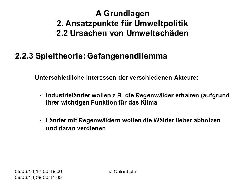 05/03/10, 17:00-19:00 06/03/10, 09:00-11:00 V. Calenbuhr 2.2.3 Spieltheorie: Gefangenendilemma –Unterschiedliche Interessen der verschiedenen Akteure: