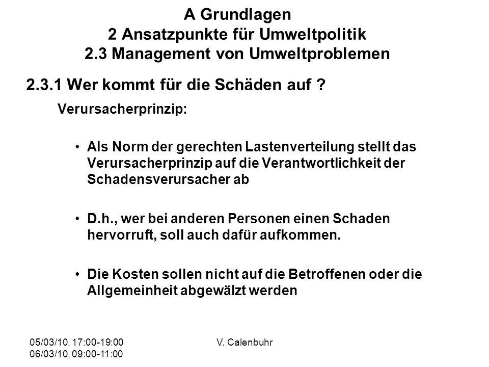 05/03/10, 17:00-19:00 06/03/10, 09:00-11:00 V. Calenbuhr A Grundlagen 2 Ansatzpunkte für Umweltpolitik 2.3 Management von Umweltproblemen 2.3.1 Wer ko