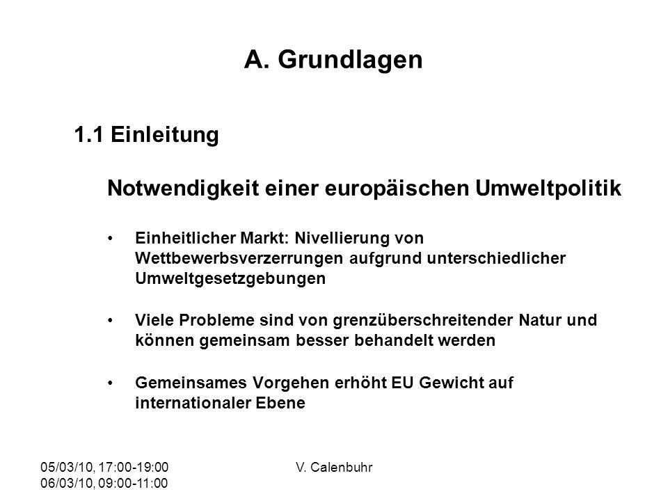 05/03/10, 17:00-19:00 06/03/10, 09:00-11:00 V. Calenbuhr A. Grundlagen 1.1 Einleitung Notwendigkeit einer europäischen Umweltpolitik Einheitlicher Mar
