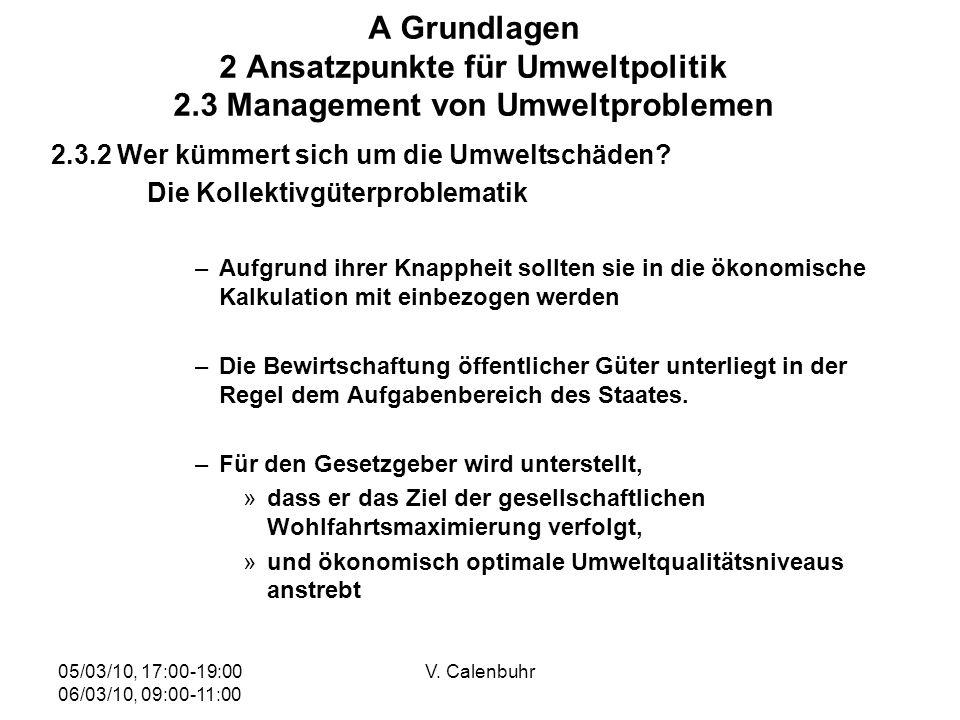 05/03/10, 17:00-19:00 06/03/10, 09:00-11:00 V. Calenbuhr A Grundlagen 2 Ansatzpunkte für Umweltpolitik 2.3 Management von Umweltproblemen 2.3.2 Wer kü