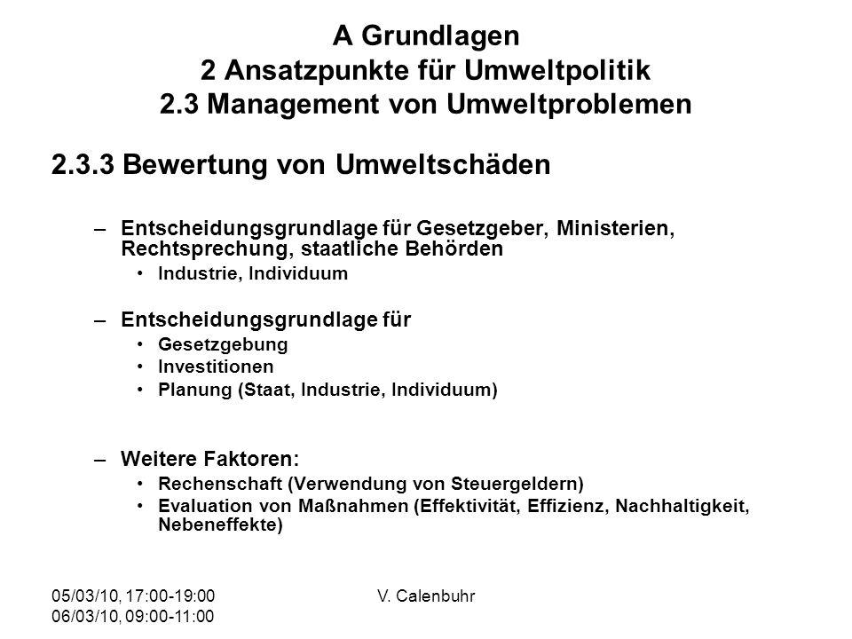 05/03/10, 17:00-19:00 06/03/10, 09:00-11:00 V. Calenbuhr A Grundlagen 2 Ansatzpunkte für Umweltpolitik 2.3 Management von Umweltproblemen 2.3.3 Bewert