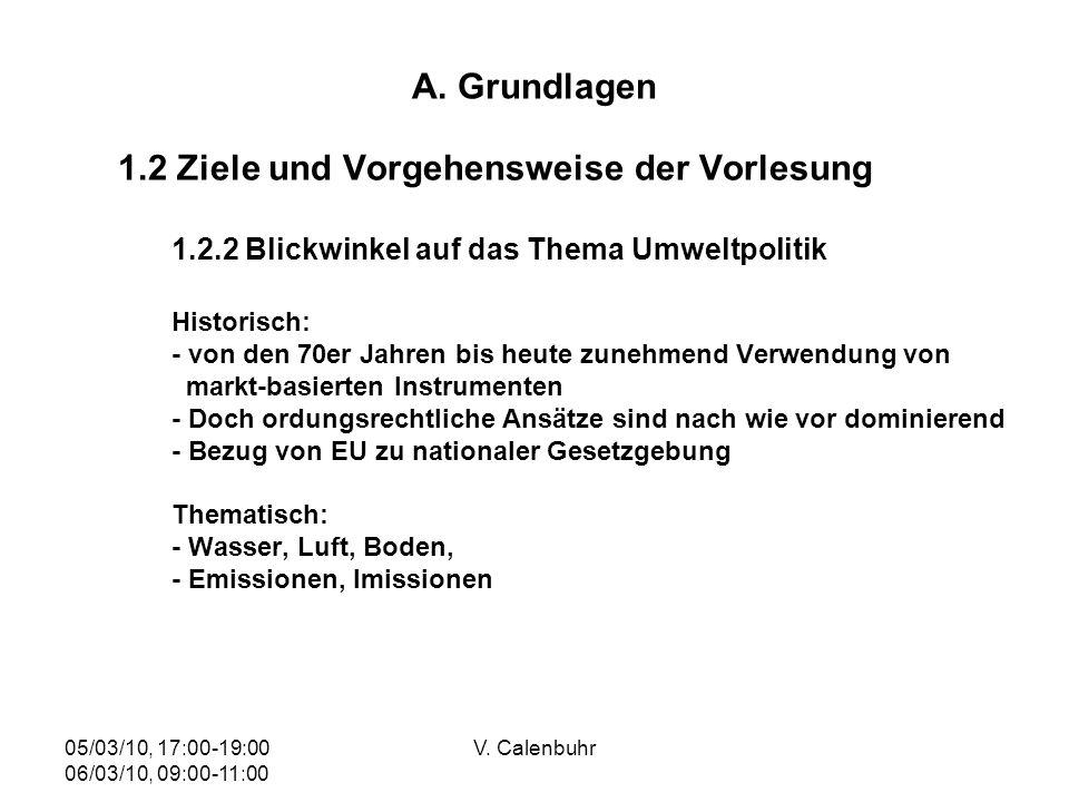 05/03/10, 17:00-19:00 06/03/10, 09:00-11:00 V. Calenbuhr A. Grundlagen 1.2 Ziele und Vorgehensweise der Vorlesung 1.2.2 Blickwinkel auf das Thema Umwe