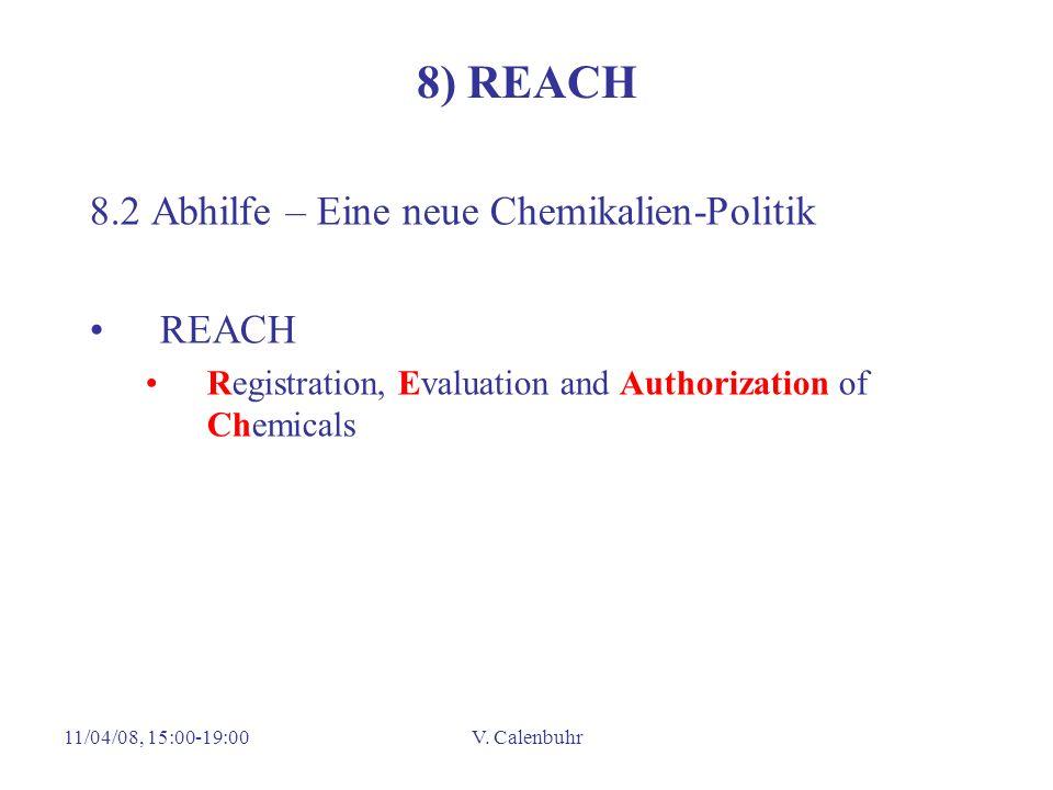 11/04/08, 15:00-19:00V. Calenbuhr 8) REACH 8.2 Abhilfe – Eine neue Chemikalien-Politik REACH Registration, Evaluation and Authorization of Chemicals
