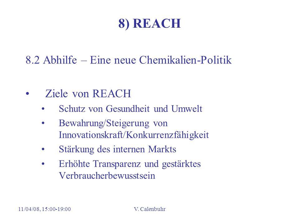 11/04/08, 15:00-19:00V. Calenbuhr 8) REACH 8.2 Abhilfe – Eine neue Chemikalien-Politik Ziele von REACH Schutz von Gesundheit und Umwelt Bewahrung/Stei