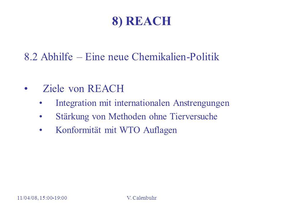 11/04/08, 15:00-19:00V. Calenbuhr 8) REACH 8.2 Abhilfe – Eine neue Chemikalien-Politik Ziele von REACH Integration mit internationalen Anstrengungen S