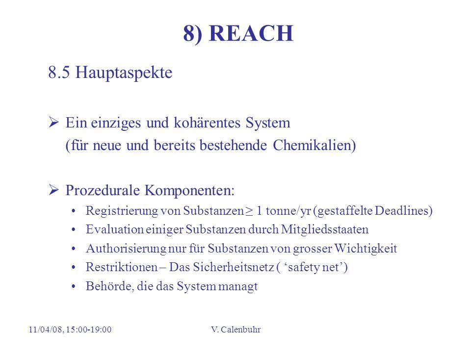 11/04/08, 15:00-19:00V. Calenbuhr 8) REACH 8.5 Hauptaspekte Ein einziges und kohärentes System (für neue und bereits bestehende Chemikalien) Prozedura
