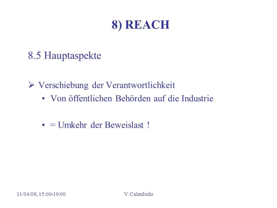 11/04/08, 15:00-19:00V. Calenbuhr 8) REACH 8.5 Hauptaspekte Verschiebung der Verantwortlichkeit Von öffentlichen Behörden auf die Industrie = Umkehr d