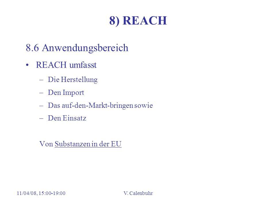 11/04/08, 15:00-19:00V. Calenbuhr 8) REACH 8.6 Anwendungsbereich REACH umfasst –Die Herstellung –Den Import –Das auf-den-Markt-bringen sowie –Den Eins