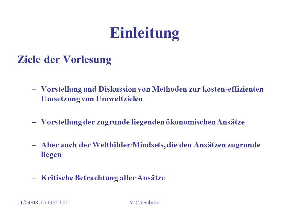 11/04/08, 15:00-19:00V. Calenbuhr Einleitung Ziele der Vorlesung –Vorstellung und Diskussion von Methoden zur kosten-effizienten Umsetzung von Umweltz