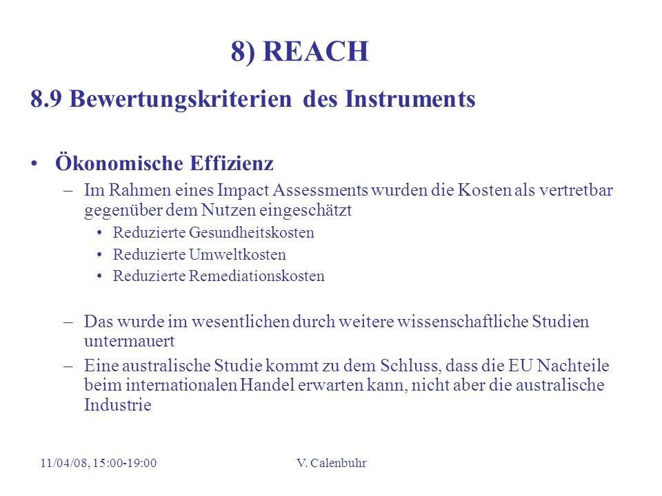 11/04/08, 15:00-19:00V. Calenbuhr 8) REACH 8.9 Bewertungskriterien des Instruments Ökonomische Effizienz –Im Rahmen eines Impact Assessments wurden di